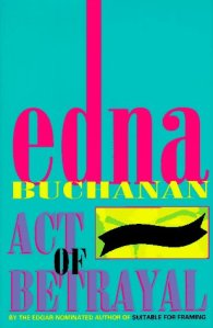 Act of Betrayal Edna Buchanan Available at Amazon